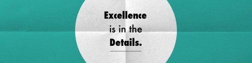 Excellence is in the details.