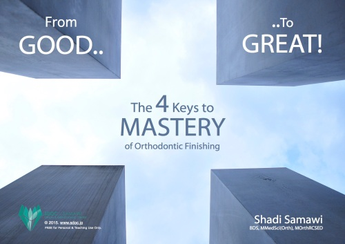 The 4 Keys to Mastery of Orthodontic Finishing - Shadi Samawi - 2015